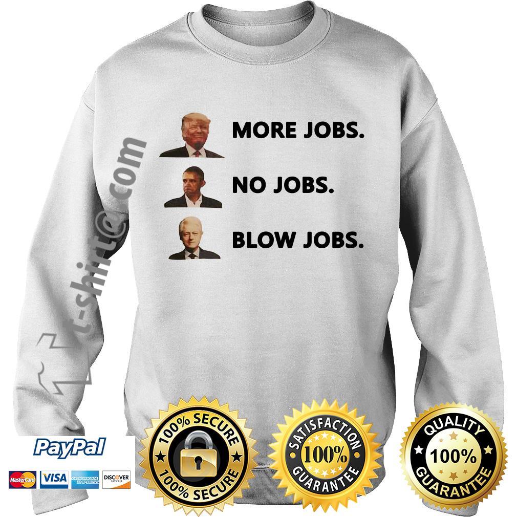 Donald Trump more jobs Obama no jobs Bill Clinton blow jobs Sweater