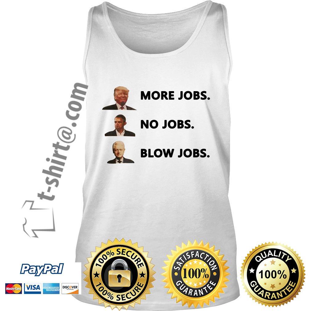 Donald Trump more jobs Obama no jobs Bill Clinton blow jobs Tank top