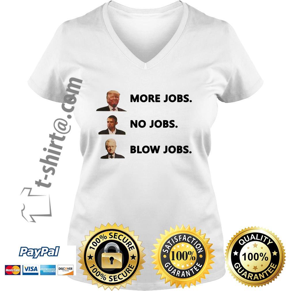 Donald Trump more jobs Obama no jobs Bill Clinton blow jobs V-neck T-shirt