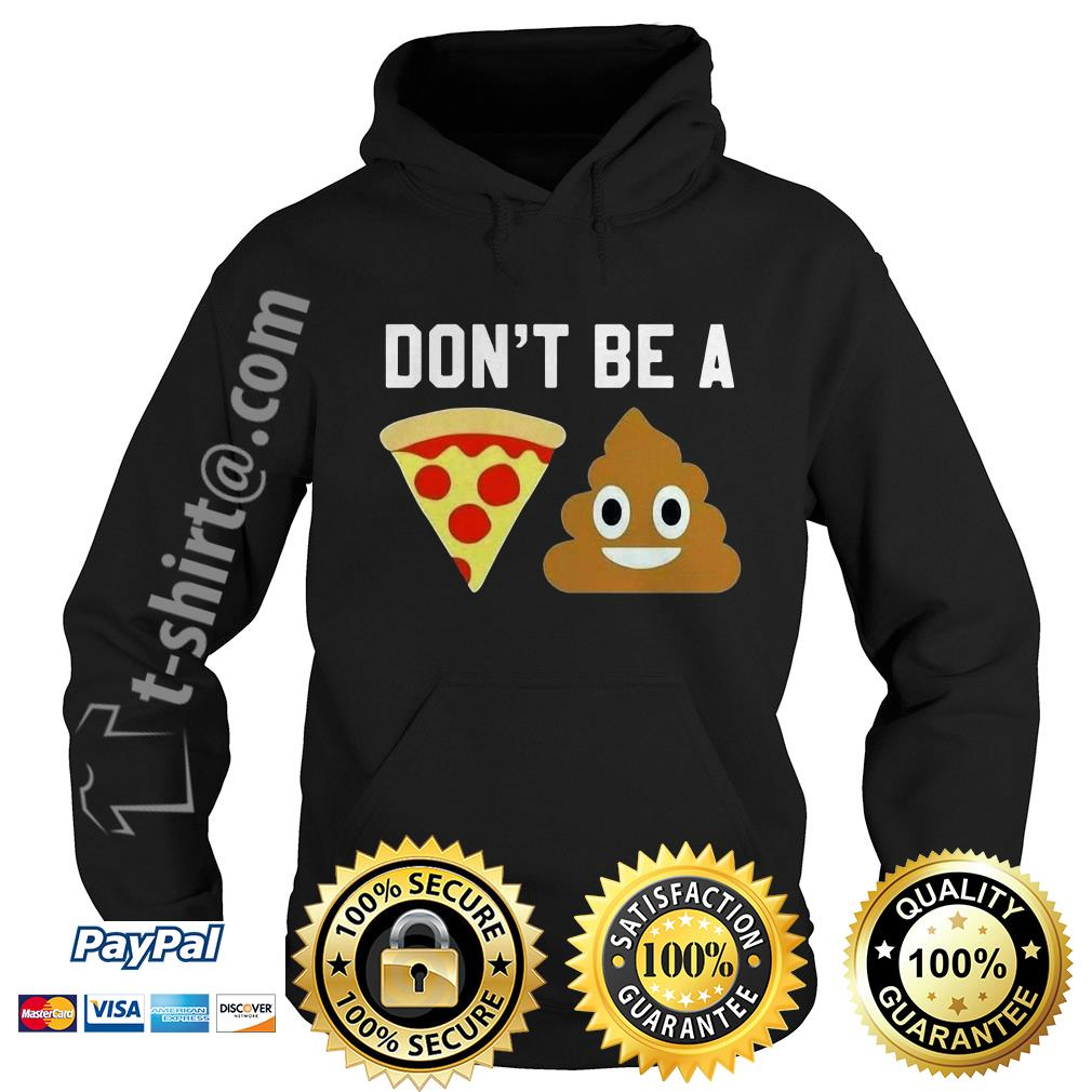 Don't be a pizza shit Hoodie