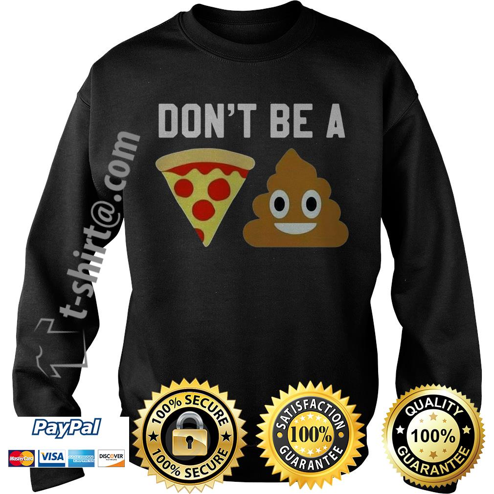 Don't be a pizza shit Sweater