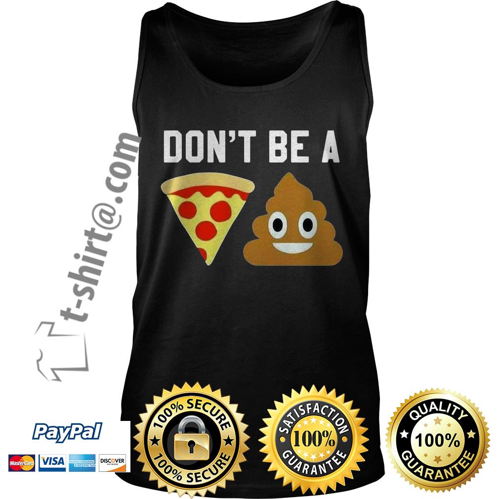 Don't be a pizza shit Tank top