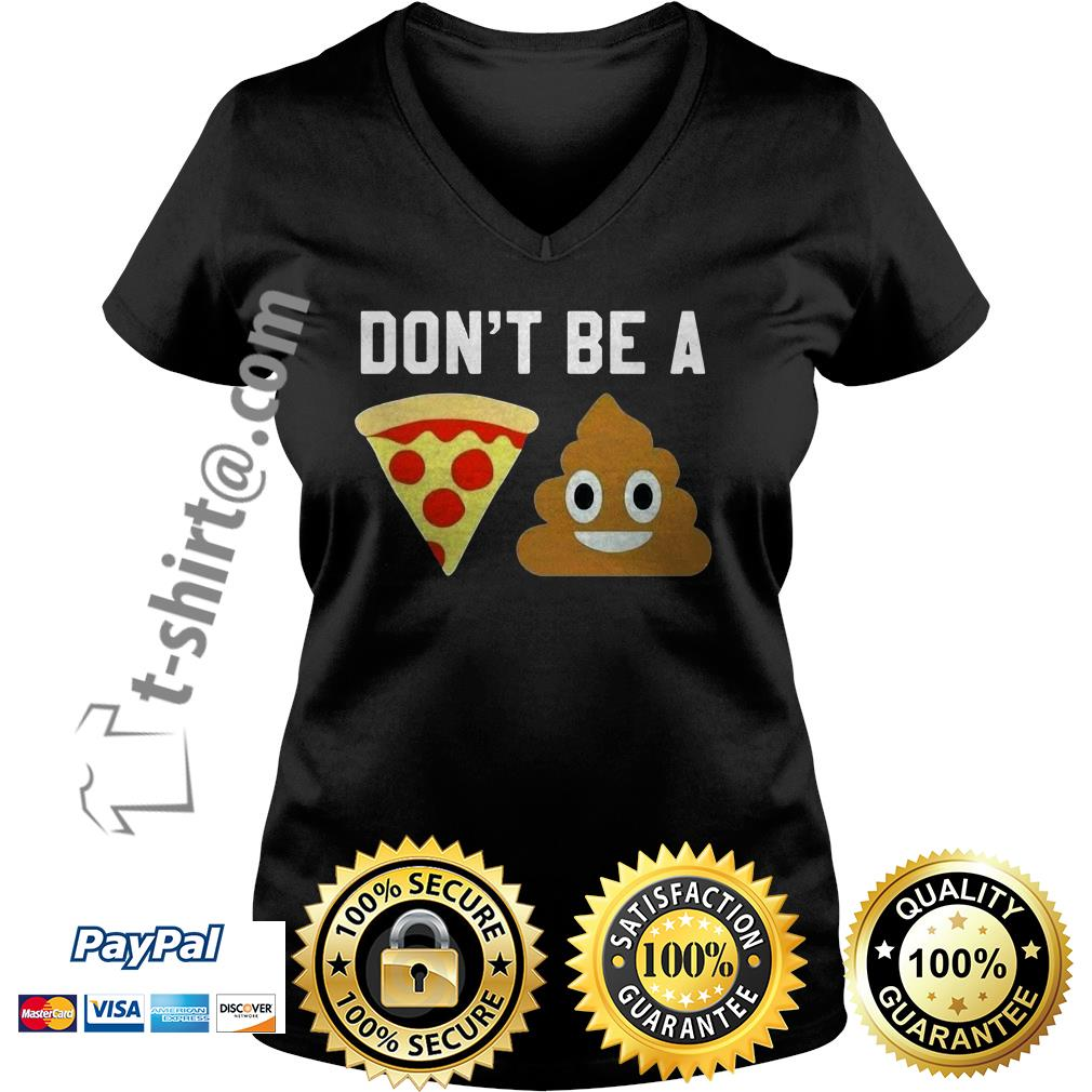 Don't be a pizza shit V-neck T-shirt