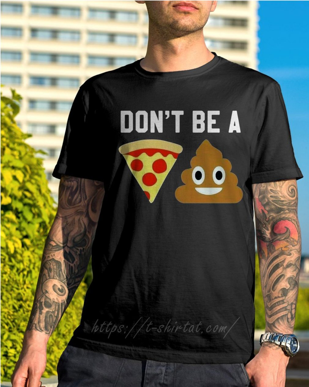 Don't be a pizza shit shirt