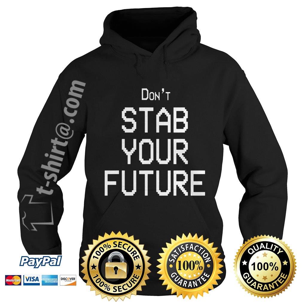Don't stab your future Hoodie