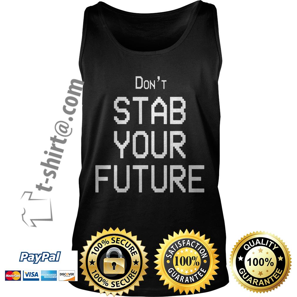 Don't stab your future Tank top