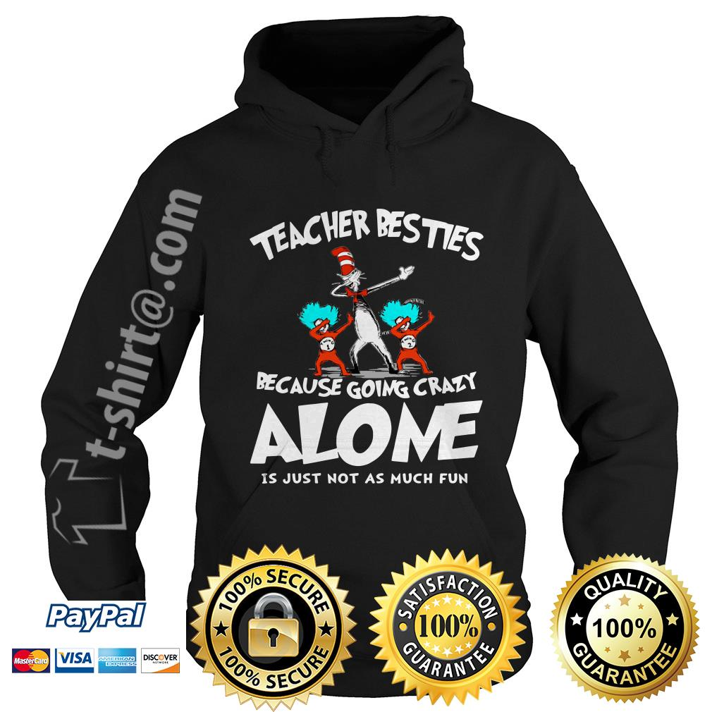 Dr. Seuss dabbing teacher besties because going crazy alone is just not as much fun Hoodie
