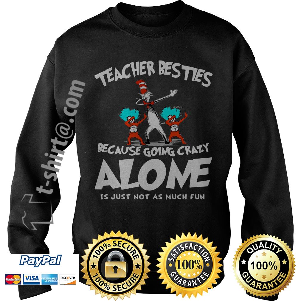 Dr. Seuss dabbing teacher besties because going crazy alone is just not as much fun Sweater