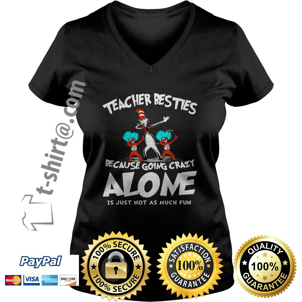 Dr. Seuss dabbing teacher besties because going crazy alone is just not as much fun V-neck T-shirt