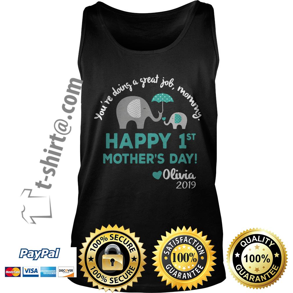 Elephants you're doing a great job mommy happy 1st mother's day Olivia 2019 Tank top