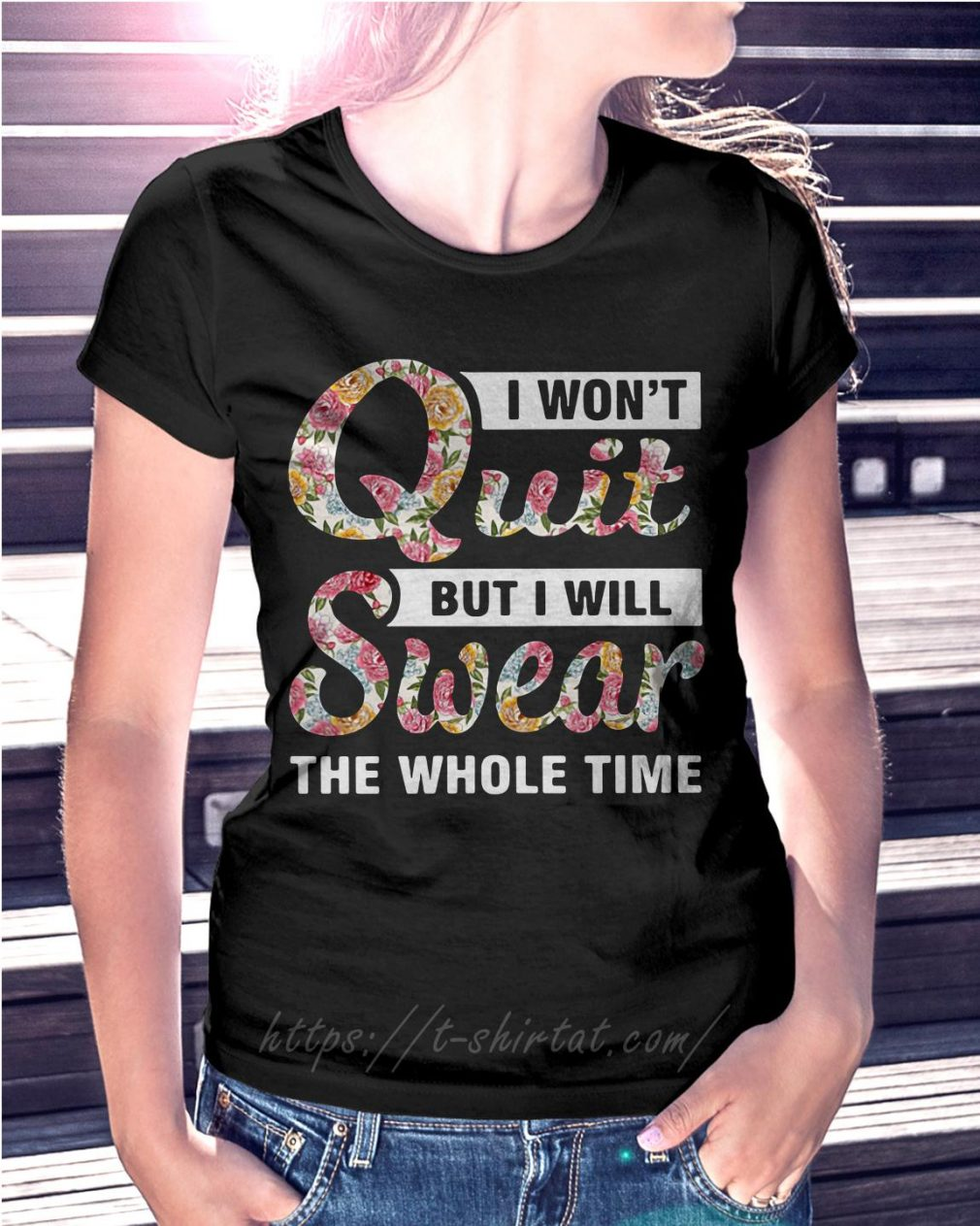 Flower I won't quit but I will swear the whole time Ladies Tee