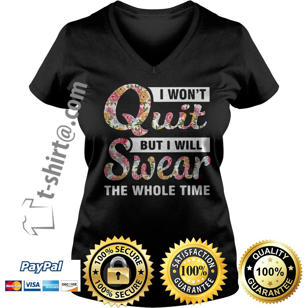 Flower I won't quit but I will swear the whole time V-neck T-shirt