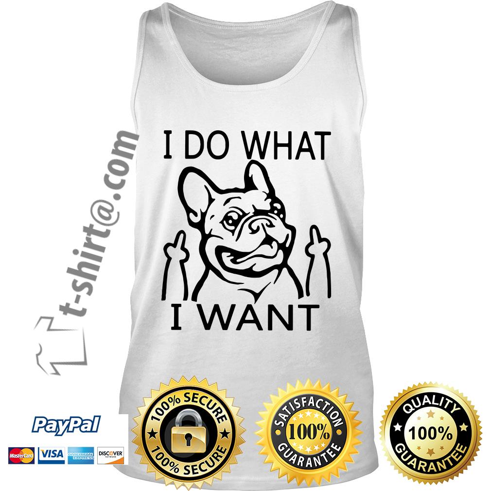 French bulldog I do what I want Tank top