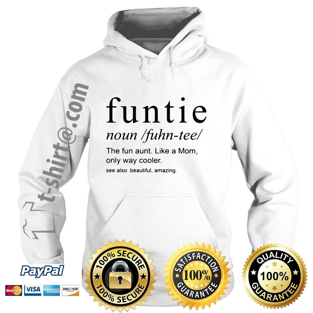 Funtie definite the fun aunt like a mom only way cooler see also beautiful amazing Hoodie