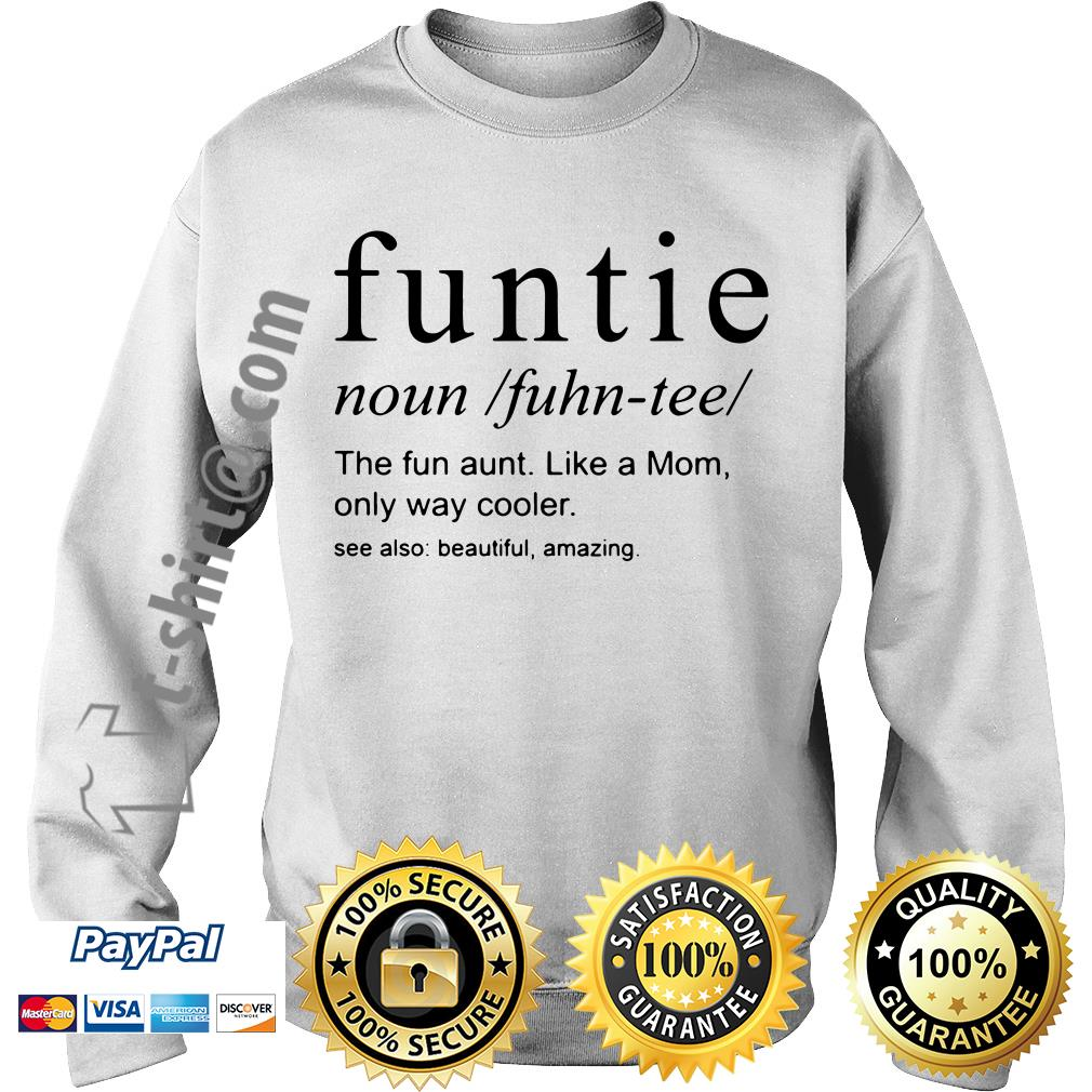 Funtie definite the fun aunt like a mom only way cooler see also beautiful amazing SweaterFuntie definite the fun aunt like a mom only way cooler see also beautiful amazing Sweater