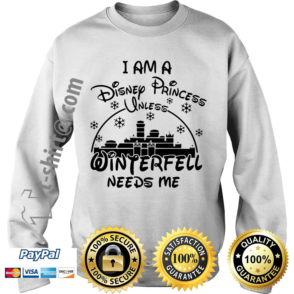 I am a Disney Princess unless Winterfell needs me Sweater
