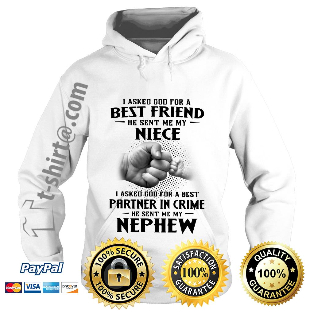 I asked God for a best friend he sent me my niece I asked God for a best partner in crime he sent me my nephew Hoodie