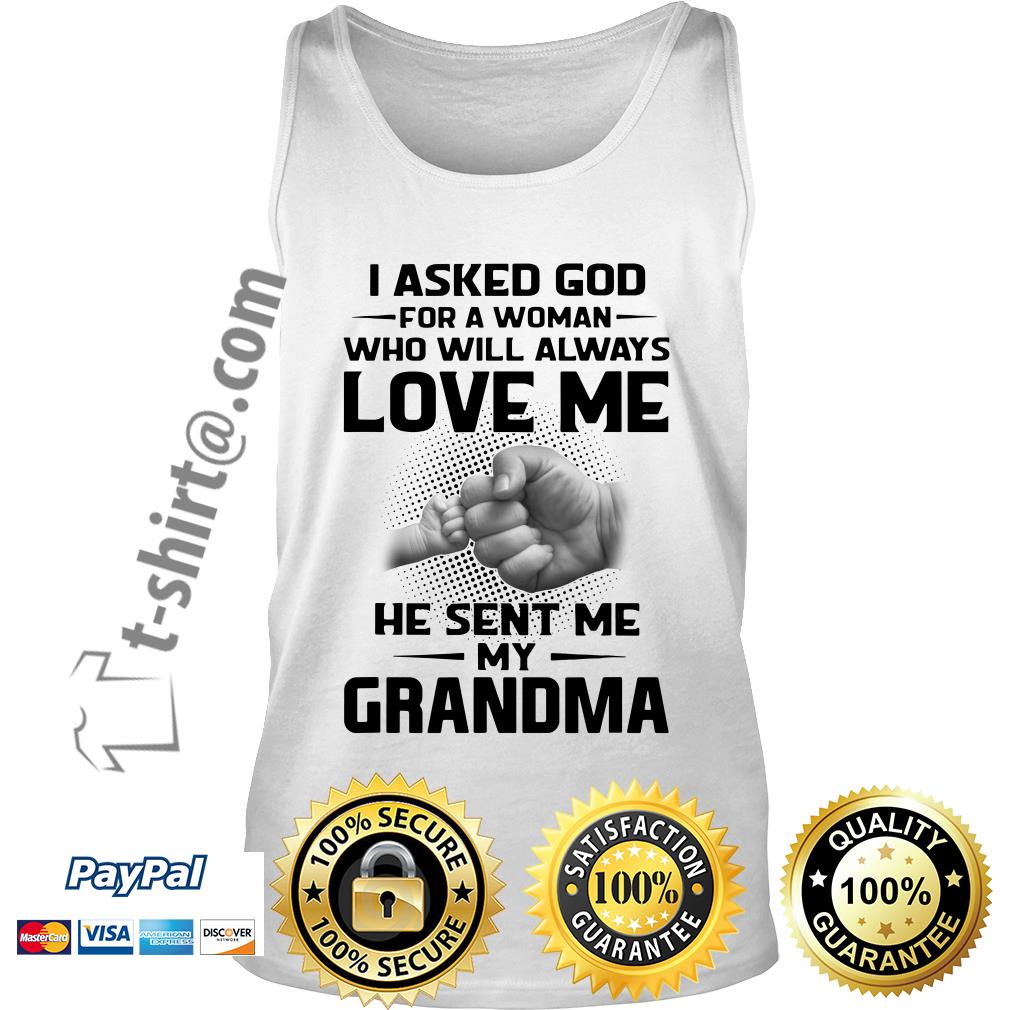 I asked God for a woman who will always love me he sent me my grandma Tank top