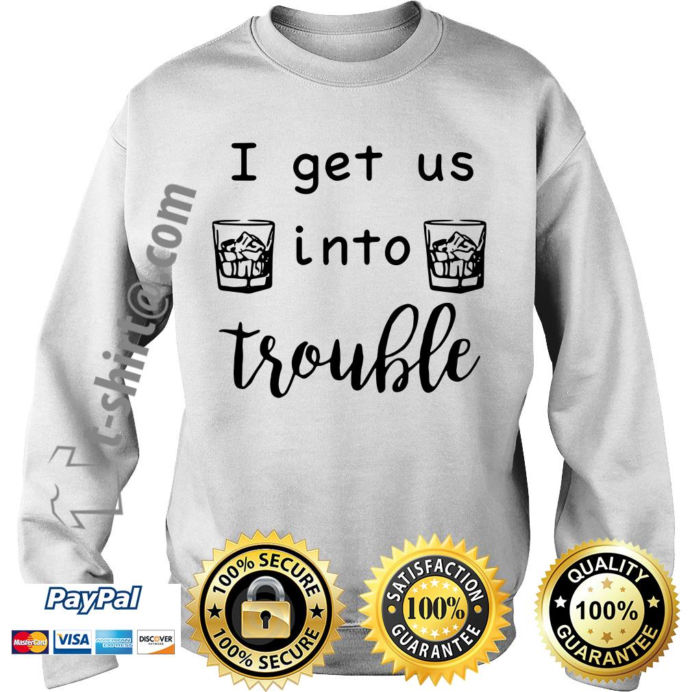 I get us into trouble whiskey Sweater