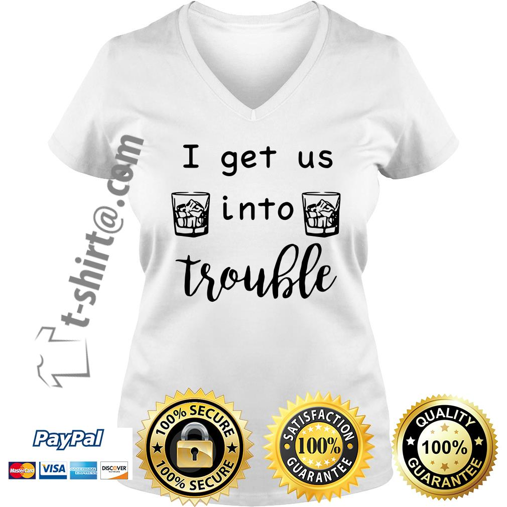 I get us into trouble whiskey V-neck T-shirt