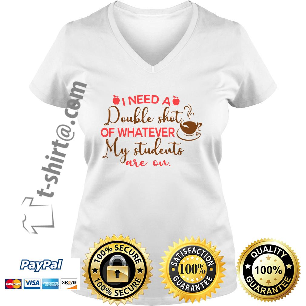 I need a double shot of whatever my students are on V-neck T-shirt