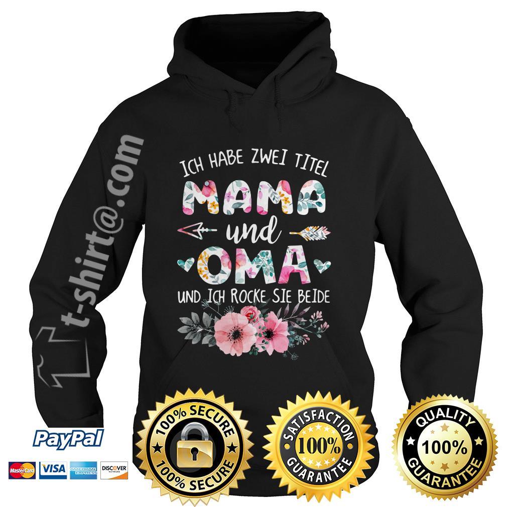 Ich habe Zwei titel Mama und Oma und ich rocke sie beide flower Hoodie