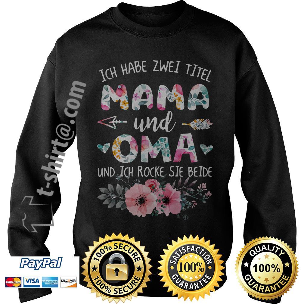 Ich habe Zwei titel Mama und Oma und ich rocke sie beide flower Sweater