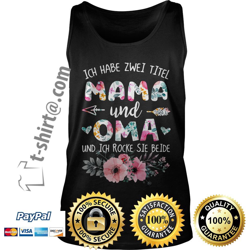 Ich habe Zwei titel Mama und Oma und ich rocke sie beide flower Tank top