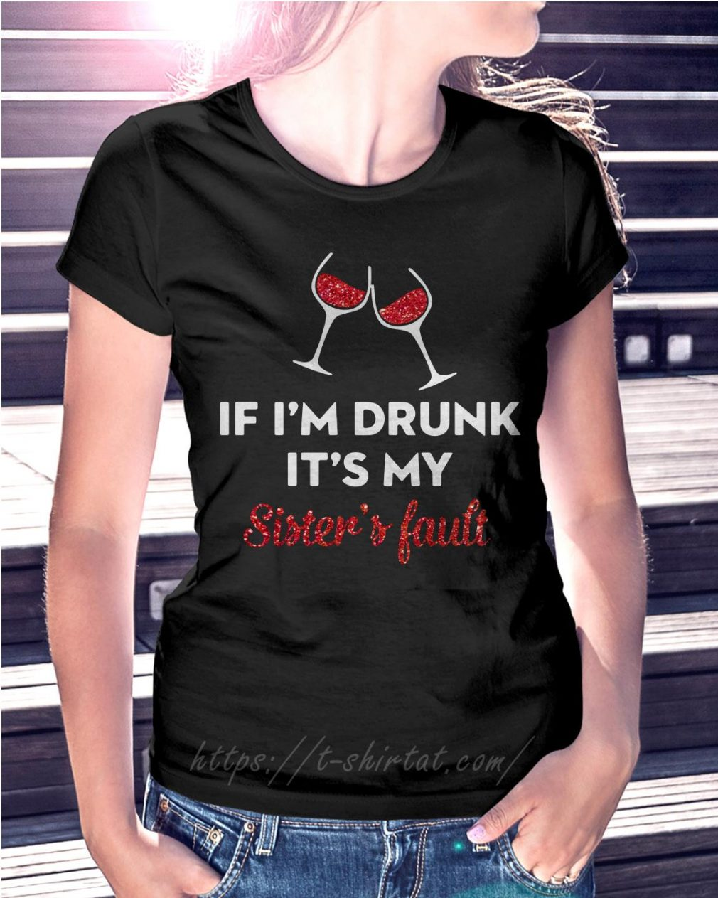 If I'm drunk wine it's my sister's fault