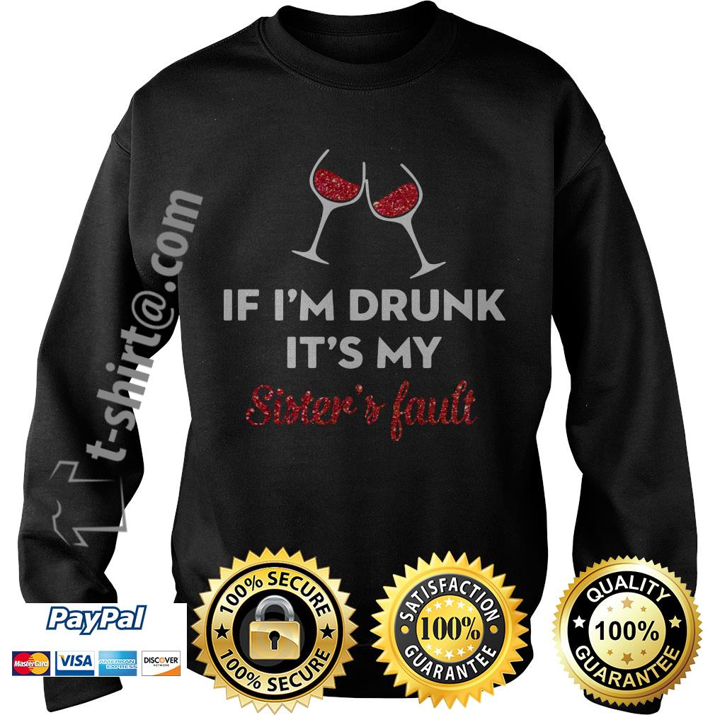 If I'm drunk wine it's my sister's fault Sweater