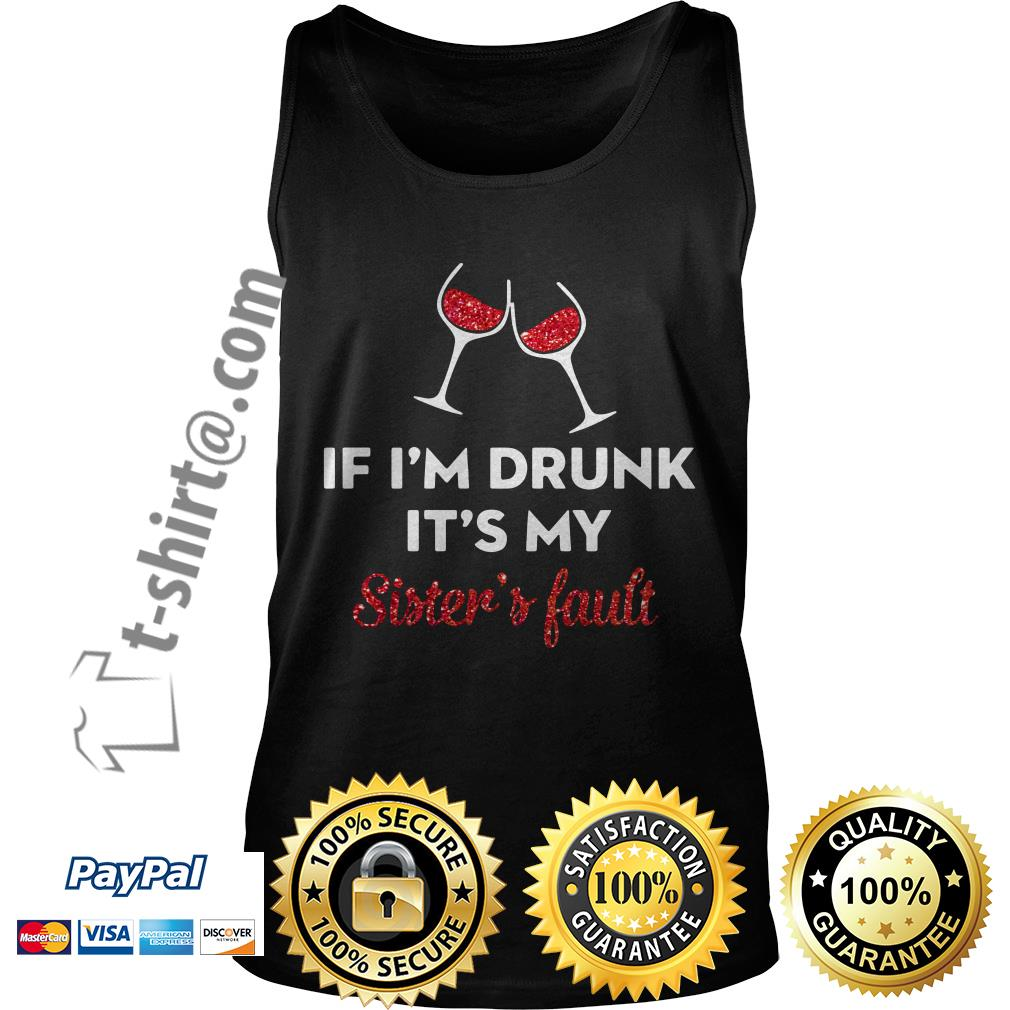 If I'm drunk wine it's my sister's fault Tank top