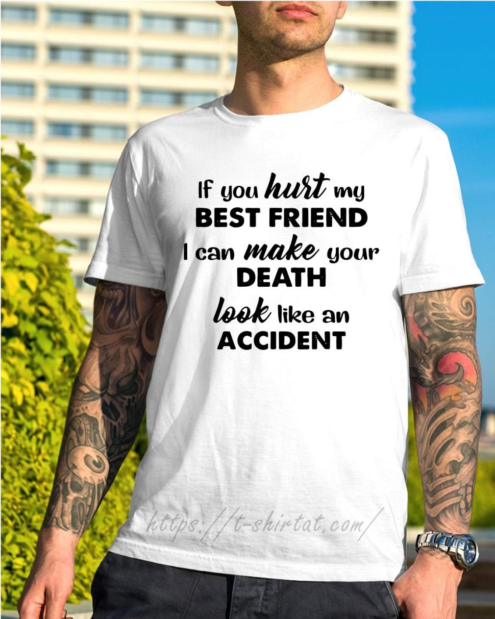 If you hurt my best friend I can make your death look like an accident shirt