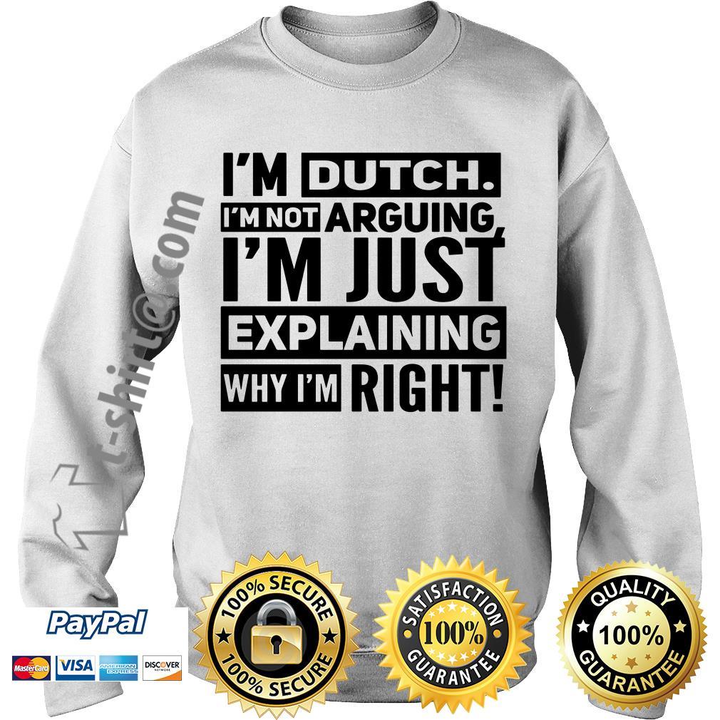 I'm dutch I'm not arguing I'm just explaining why I am right Sweater