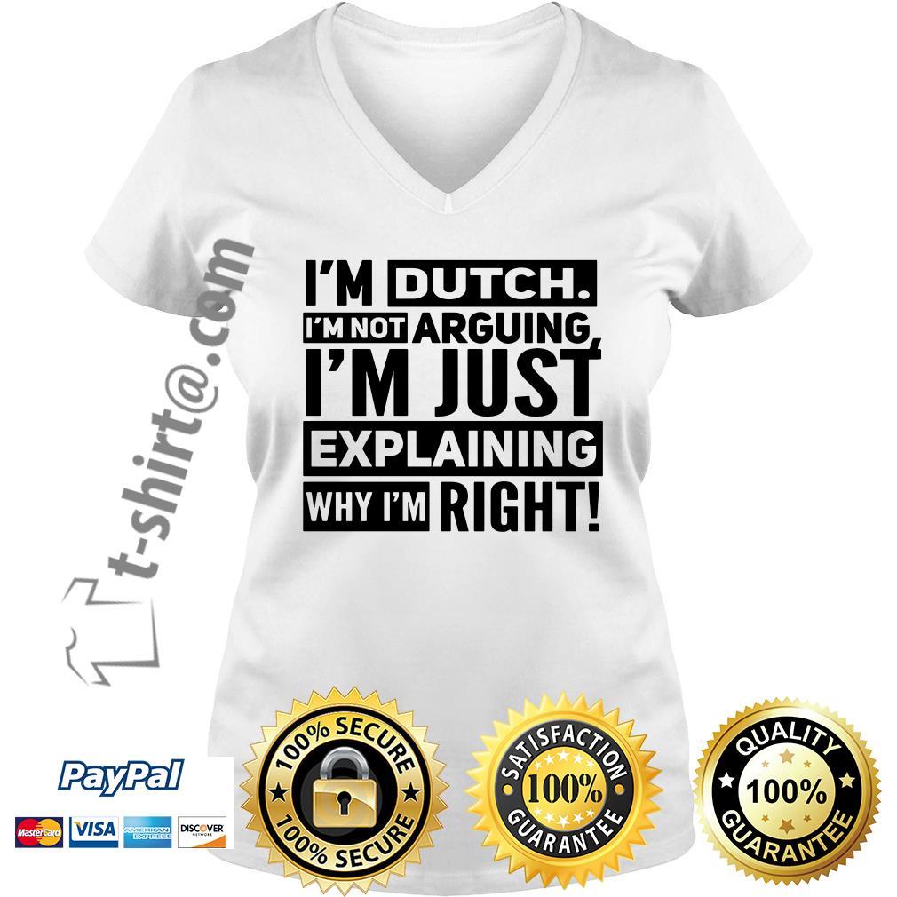 I'm dutch I'm not arguing I'm just explaining why I am right V-neck T-shirt