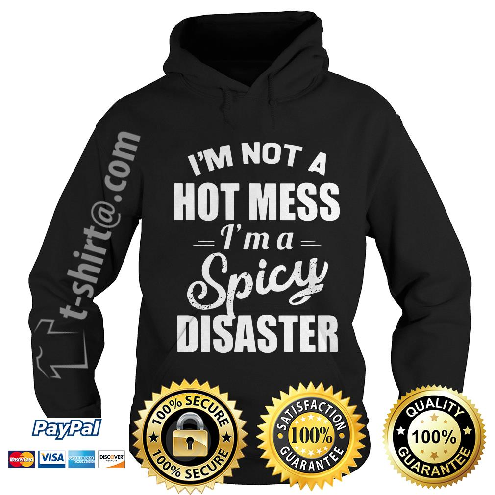 I'm not a hot mess I'm a spicy disaster Hoodie