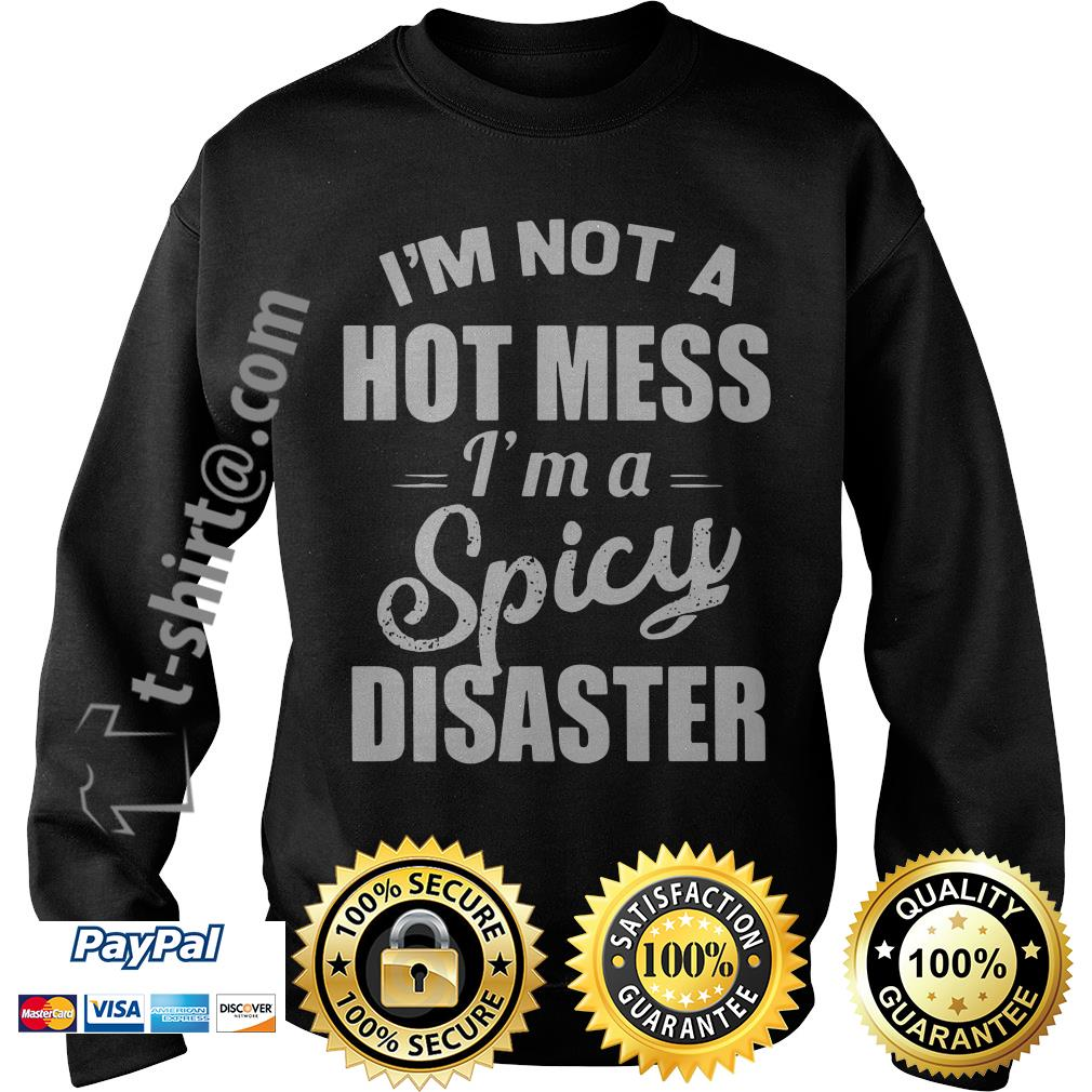 I'm not a hot mess I'm a spicy disaster Sweater
