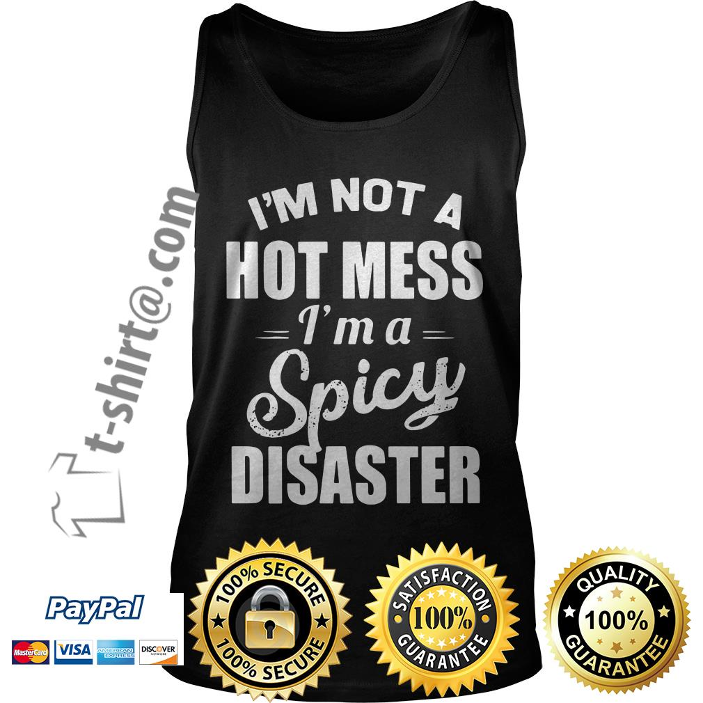I'm not a hot mess I'm a spicy disaster Tank top