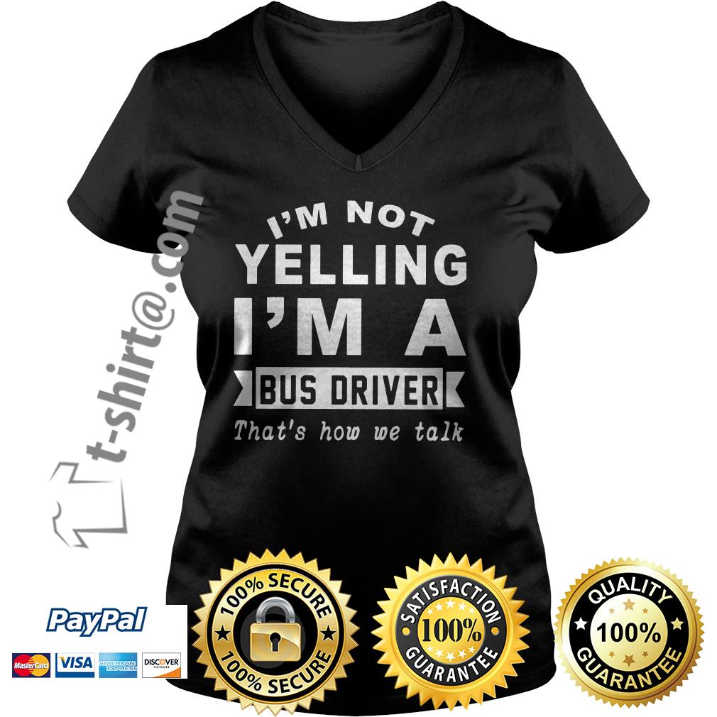 I'm not yelling I'm a bus driver that's how we talk V-neck T-shirt