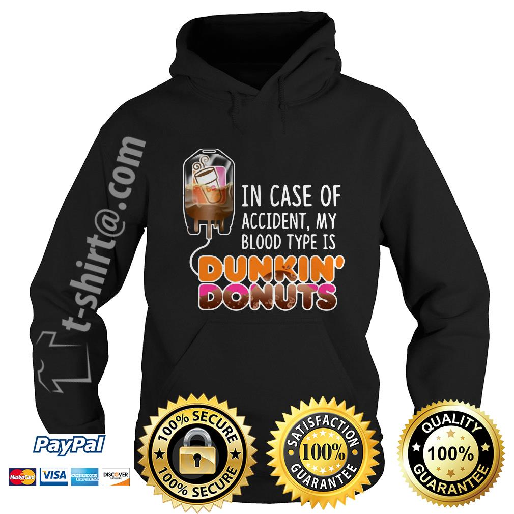 In case of accident my blood type is Dunkin' donuts Hoodie