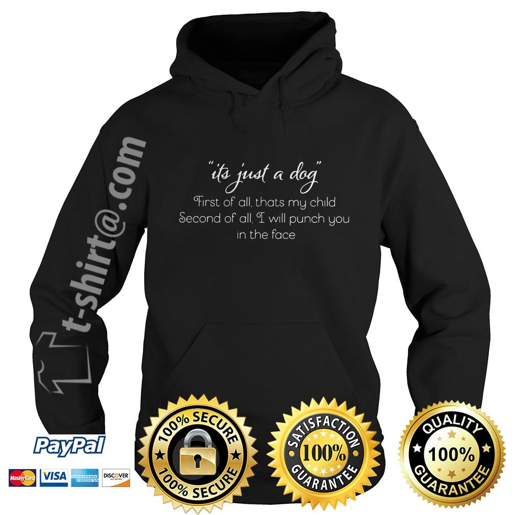 It's just a dog first of all that's my child second of all I will punch you in the face Hoodie
