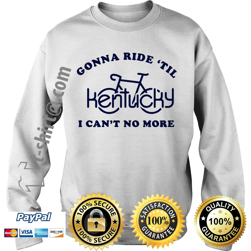 Kentucky bike gonna ride 'til I can't no more Sweater