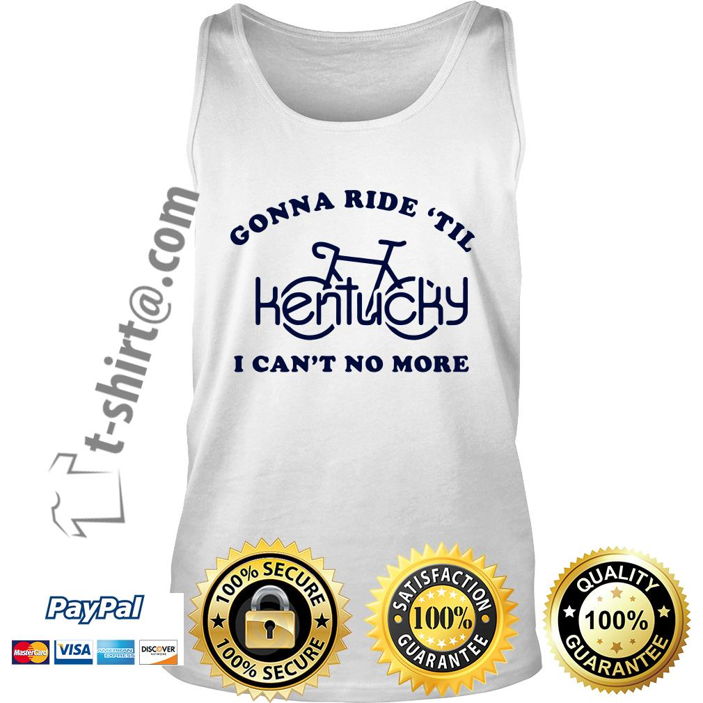 Kentucky bike gonna ride 'til I can't no more Tank top