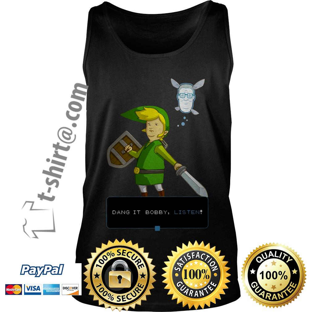 King of the hill link from Zelda and Navi Dang it Bobby listen Tank top