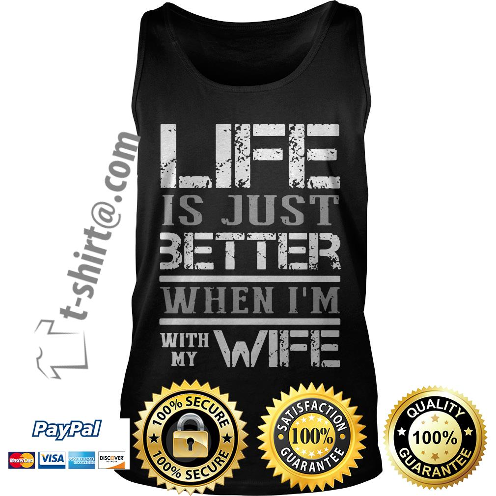 Life is just better when I'm with my wife Tank top