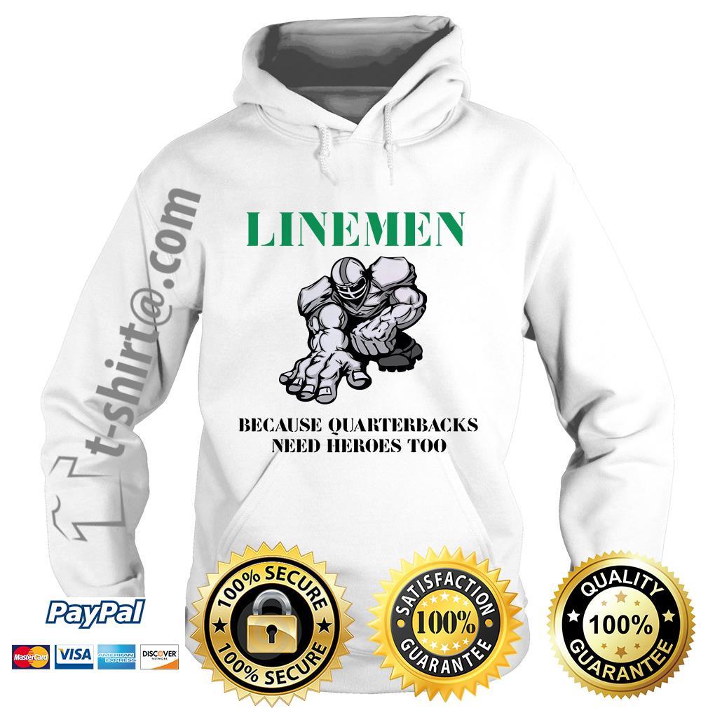 Linemen because quarterbacks need heroes too Hoodie