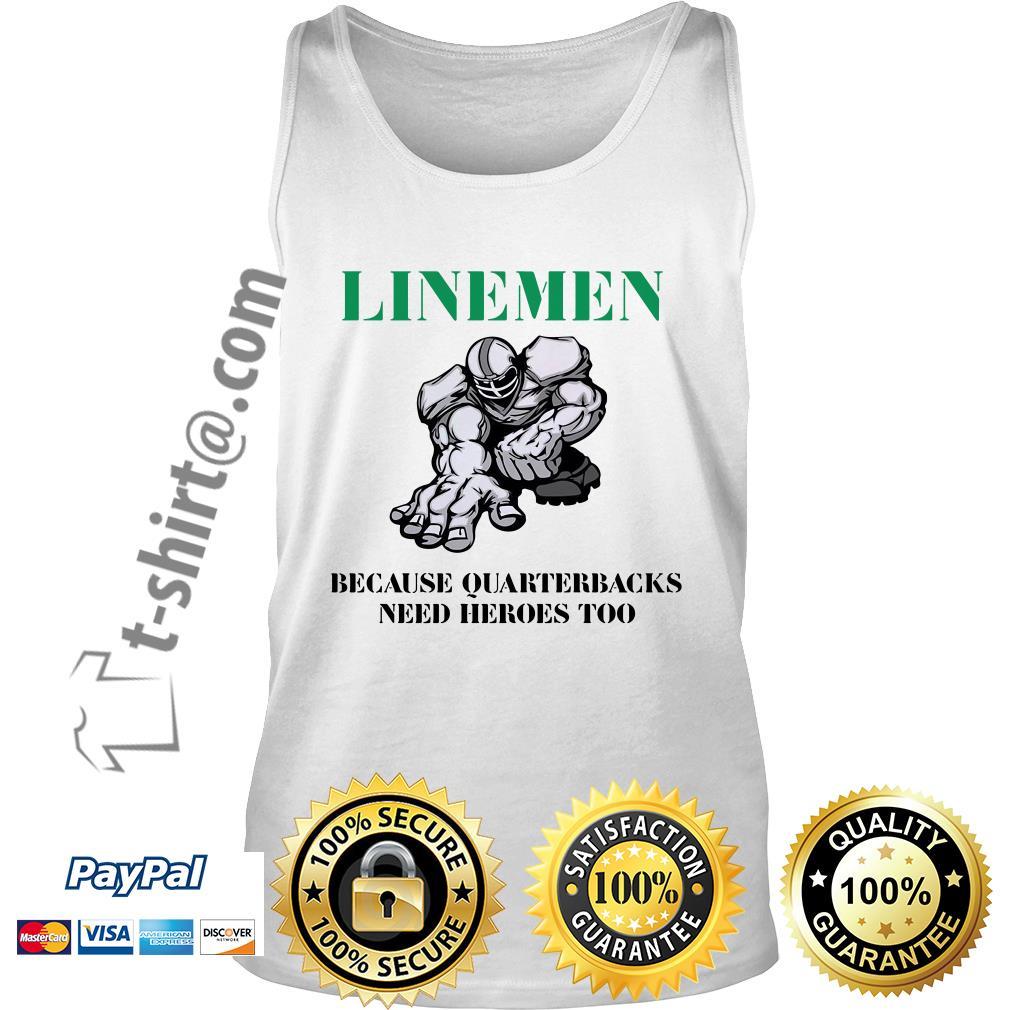 Linemen because quarterbacks need heroes too Tank top
