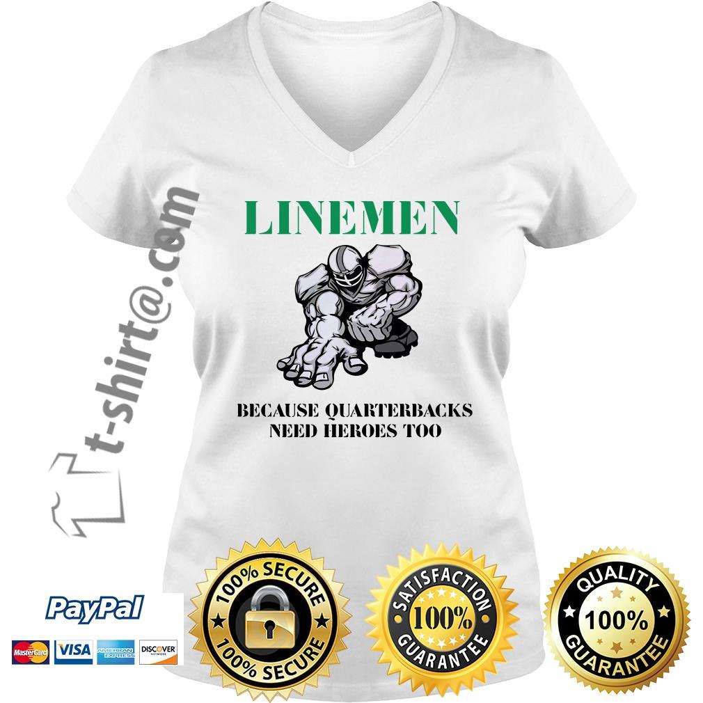 Linemen because quarterbacks need heroes too V-neck T-shirt