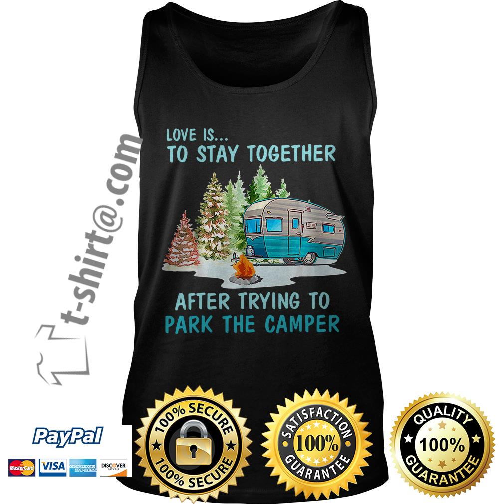 Love is to stay together after trying to park the camper Tank top