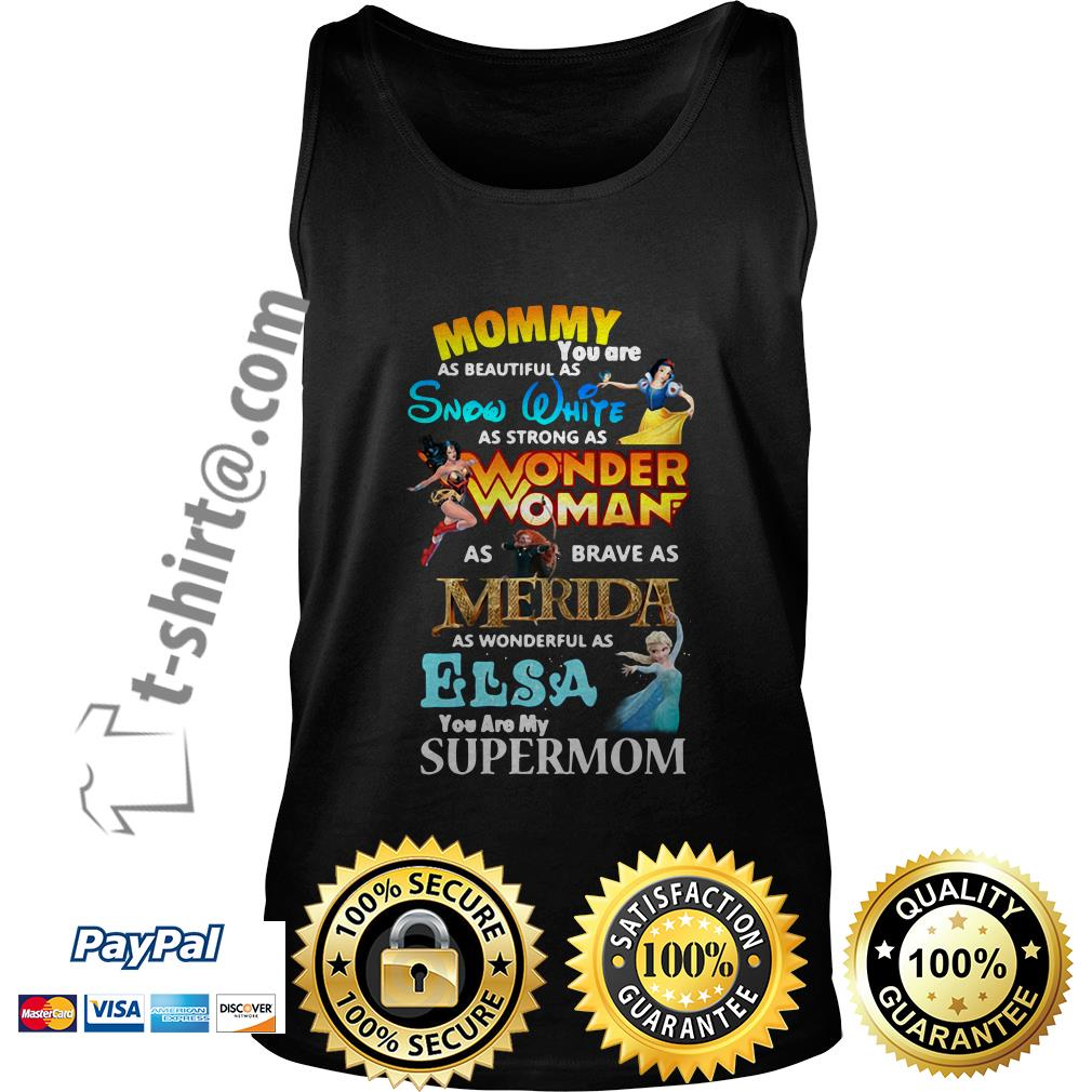 Mommy you are as beautiful as Snow White as strong as Wonder Woman Tank top