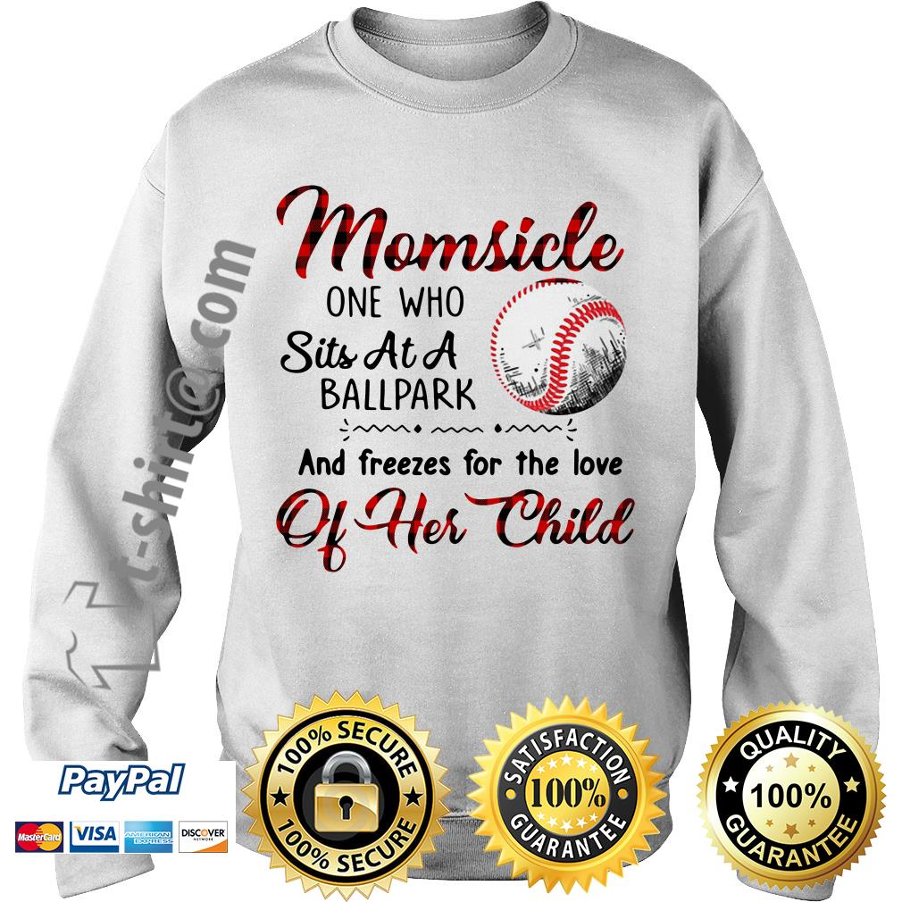 Momsicle one who sits at a ballpark and freezes for the love of her child Sweater
